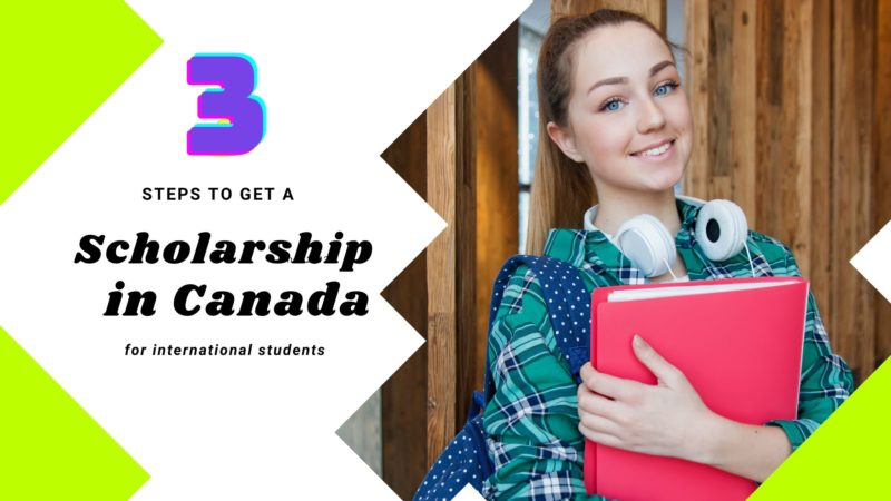 3 Steps to Get a Scholarship in Canada for International Students. Undergraduate, PostGraduate & PhD