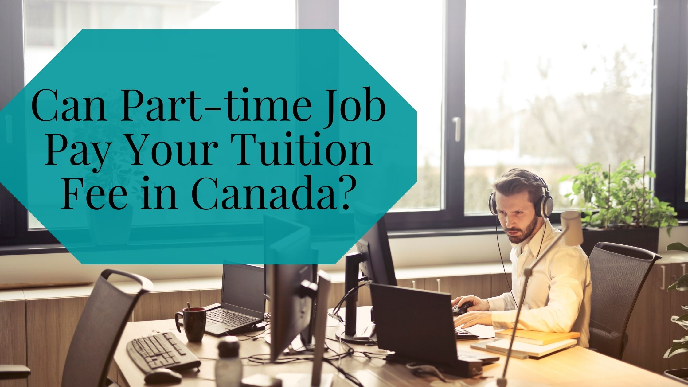 Can Part-time Job Pay Your Tuition Fee in Canada?