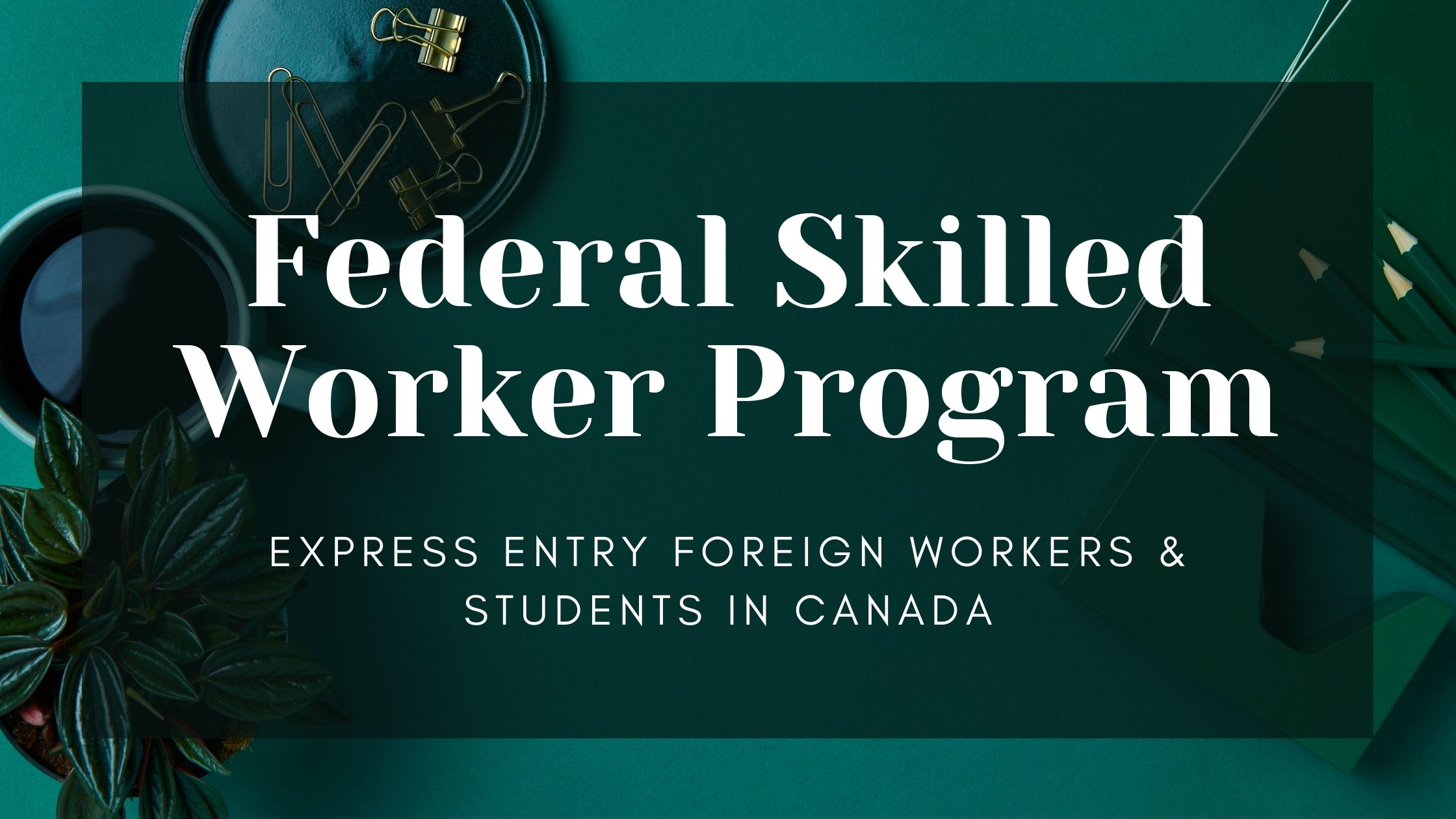 FSW Program: Express Entry Foreign Workers & Students in Canada